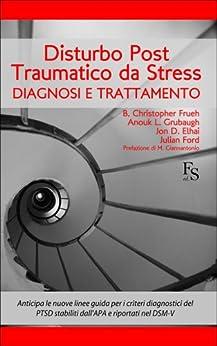 Disturbo Post Traumatico Da Stress. Diagnosi E Trattamento por A.l. Grubaugh Gratis