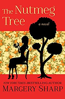 The Nutmeg Tree: A Novel by [Sharp, Margery]