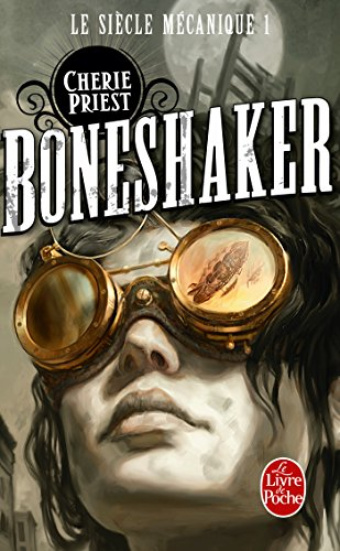 Boneshaker (Le Siècle mécanique, Tome 1) par Cherie Priest