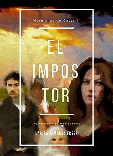 El Impostor (Hermanos de Casta II): Una novela extrañamente familiar por Larisa Álvarez Freer