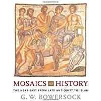 Mosaics as History – The Near East from Late Antiquity to Islam: 16 (Revealing Antiquity)