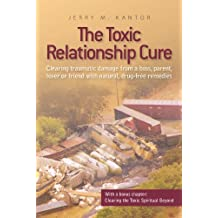 The Toxic Relationship Cure: Clearing traumatic damage from a boss, parent, lover or friend with natural, drug-free remedies (English Edition)