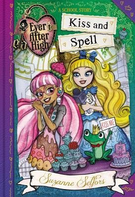 By Suzanne Selfors ( Author ) [ Ever After High: Kiss and Spell School Story By Apr-2015 Hardcover