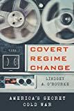Covert Regime Change: America's Secret Cold War (Cornell Studies in Security Affairs) (English Edition)