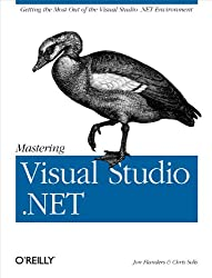 Mastering Visual Studio .NET: Getting the Most Out of the Visual Studio .NET Environment
