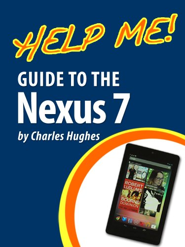 Help Me! Guide to the Nexus 7: Step-by-Step User Guide for Google's First Tablet PC (English Edition)