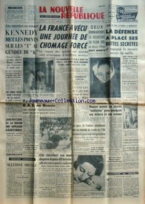 NOUVELLE REPUBLIQUE (LA) [No 5233] du 29/11/1961 - KENNEDY ET LE GENDRE DE KHROUCHTCHEV -LES CONFLITS SOCIAUX -OPERATION ANTI-O.A.S. EN ORANIE -SCLEROSE SOCIALE PAR BERNARD -LA MERE DE LENFANT ABANDONNE SUR UN TROTTOIR DE COMBS-LA-VILLE RETROUVEE -LE FILS DE MARGARET -LE COMPLOT DU CAIRE / NASSER MONTE UN PROCES STALINIEN -PROCES MARIE BESNARD A BORDEAUX par Collectif