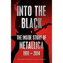 Into the Black: The Inside Story of Metallica, 1991-2014 (Birth School Metallica Death) by Ian Winwood (2015-01-15)