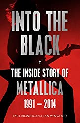 Into the Black: The Inside Story of Metallica, 1991-2014 (Birth School Metallica Death) by Ian Winwood (2015-01-15)