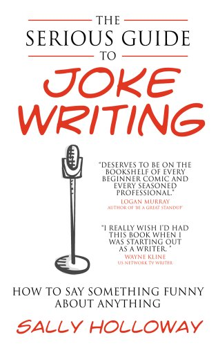 The Serious Guide to Joke Writing: How To Say Something Funny About Anything (English Edition) por Sally  Holloway