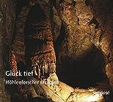 Glück tief: Höhlenforscher erzählen -
