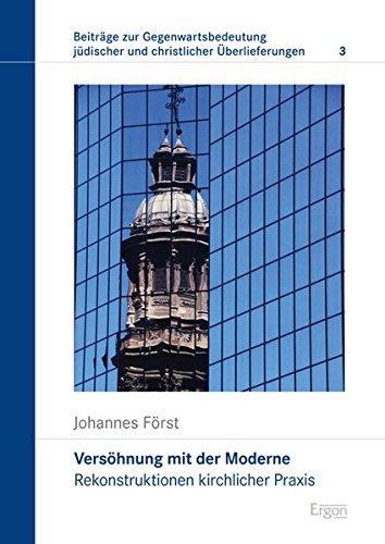 Versöhnung mit der Moderne: Rekonstruktionen kirchlicher Praxis (Beiträge zur Gegenwartsbedeutung jüdischer und christlicher Überlieferungen, Band 3)