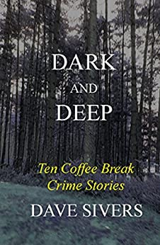 Dark and Deep: Ten Coffee Break Crime Stories by [Sivers, Dave]