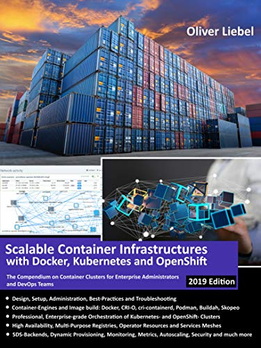 Scalable Container Infrastructures with Docker, Kubernetes and OpenShift - 2019 Edition (English Edition): The Compendium on Container Clusters for Enterprise Administrators and DevOps Teams