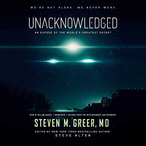 Unacknowledged: An Expose of the World's Greatest Secret por Steven M. Greer MD