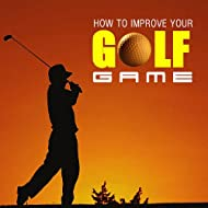 A Guide To Golf - How to Improve Your Golf Game