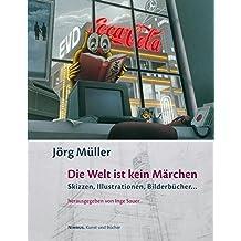 Die Welt ist kein Märchen: Skizzen, Illustrationen, Bilderbücher (2007-12-01)
