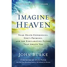 Imagine Heaven: Near-Death Experiences, God's Promises, and the Exhilarating Future That Awaits You