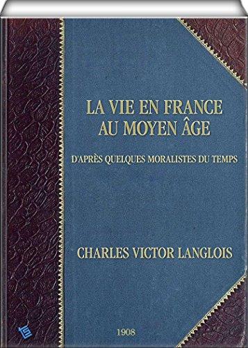 La vie en France au moyen âge: d'après quelques moralistes du temps par Charles Victor Langlois