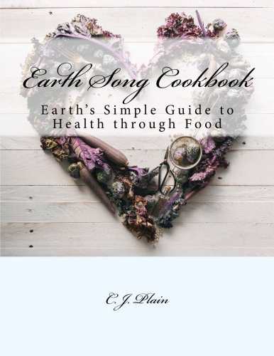 Earth Song Cookbook: Earth's Simple Guide to Health through Food