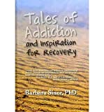 [{ Tales of Addiction and Inspiration for Recovery: Twenty True Stories from the Soul (New) (Reflections of America) By Sinor, Barbara ( Author ) Apr - 23- 2010 ( Hardcover ) } ]