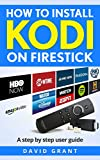 KODI: How to Install Kodi on Firestick: The Ultimate Step by Step Guide to Install Kodi
