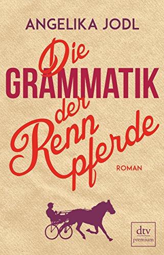 Buchseite und Rezensionen zu 'Die Grammatik der Rennpferde: Roman' von Angelika Jodl