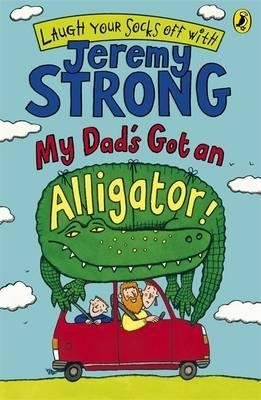 [(My Dad's Got an Alligator!)] [By (author) Jeremy Strong] published on (January, 2007)