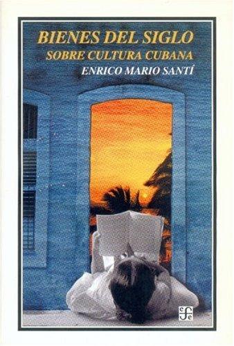 Bienes del Siglo. Sobre Cultura Cubana (Historia) por Enrique Florescano