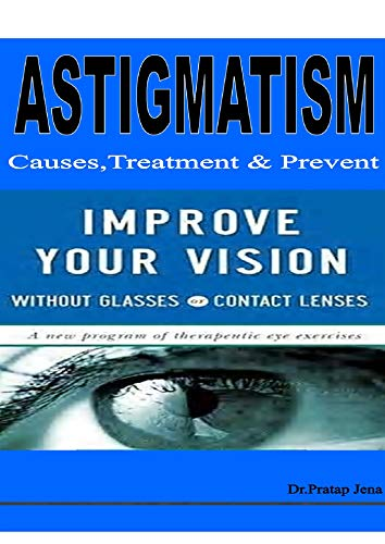 Astigmatism  Causes , Treatment & Prevent.: Improve Your Vision Without Glass or Contact Lenses. (English Edition)