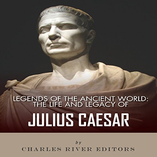 Legends of the Grey World: The Life and Legacy of Julius Caesar