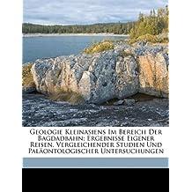 Geologie Kleinasiens Im Bereich Der Bagdadbahn; Ergebnisse Eigener Reisen, Vergleichender Studien Und Paläontologischer Untersuchungen