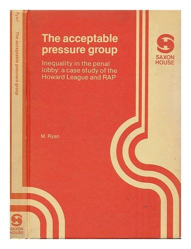 Acceptable Pressure Group-inequality in the Penal Lobby: Case Study of the Howard League and RAP by M. Ryan (1978-11-30) par M. Ryan