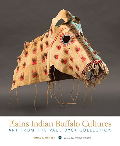 Plains Indian Buffalo Cultures: Art from the Paul Dyck Collection -