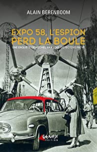 Expo 58, l'espion perd la boule par Alain Berenboom