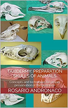 Taxidermy: Preparation Skulls Of Animals: Concepts and techniques for proper preservation of the skeletons by [Andronaco, Rosario]