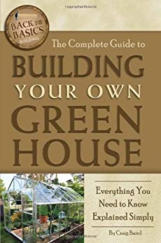 The Complete Guide to Building Your Own Greenhouse: A Complete Step-by-Step Guide (Back-To-Basics) von [Baird, Craig]