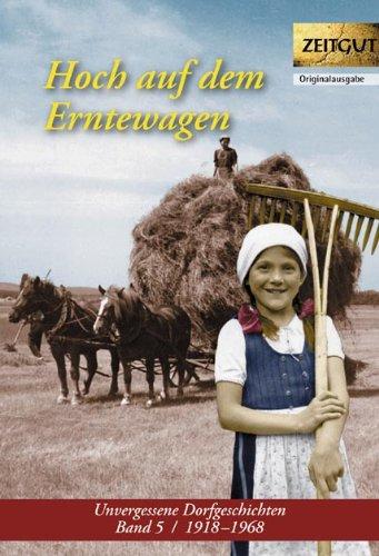 Hoch auf dem Erntewagen: Unvergessene Dorfgeschichten. Band 5. 1918-1968 (Hohen Bücherregal)