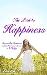 The Path to Happiness: How to Slap Depression in the Face and Choose to be Happy by Katrina Abiasi (2012-09-16)