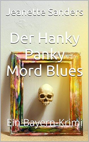 Der Hanky Panky Mord Blues: Ein Bayern-Krimi