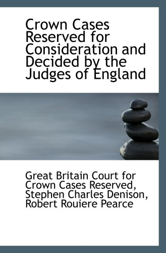 Crown Cases Reserved for Consideration and Decided by the Judges of England
