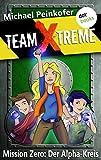 TEAM X-TREME - Mission Zero: Der Alpha-Kreis (German Edition)