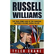 Russell Williams: The True Crime Case of the Canadian Air Force Colonel Serial Killer (True Crime, Serial Killers, White Collar Crime) (English Edition)
