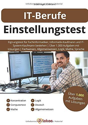 IT-Berufe Einstellungstest: Eignungstest für Fachinformatiker, Informatik-Kaufmann & IT-System-Kaufmann bestehen | Über 1.000 Aufgaben mit Lösungen | Fachwissen, Allgemeinwissen, Logik, Mathe, Sprache