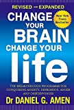 Change Your Brain, Change Your Life: Revised and Expanded Edition: The breakthrough programme for conquering anxiety, depression, anger and obsessiveness