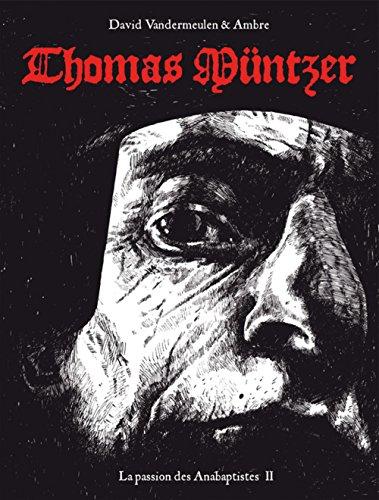 Thomas Müntzer - La passion des Anabaptistes T2