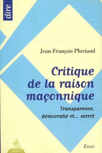 Critique de la raison maçonnique : Transparence, démocratie et... secret