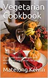 Vegetarian Cookbook: Get hundreds of simple well illustrated vegetarian recipes in one book.  (Seraphims Remedies Book 6)
