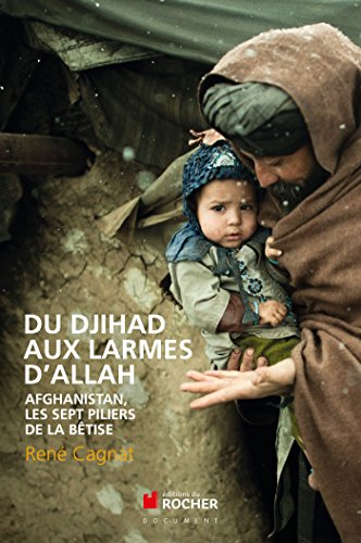 Du Djihad aux larmes d'Allah: Afghanistan, les sept piliers de la bêtise par René Cagnat