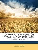 Telecharger Livres Les Noms Revolutionnaires Des Communes de France Listes Par Departements Et Liste Generale Alphabetique (PDF,EPUB,MOBI) gratuits en Francaise